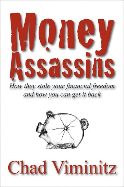 Money Assassins: How they stole your financial freedom and how you can get it back by Chad Viminitz