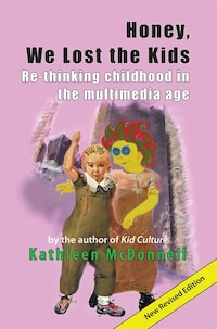 Honey, We Lost the Kids: Re-thinking childhood in the multimedia age