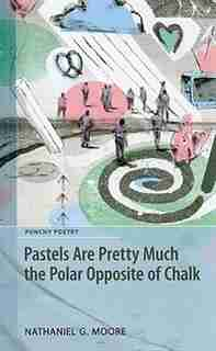 Pastels are Pretty Much the Polar Opposite of Chalk by Nathaniel G. Moore