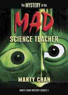 Mystery Of The Mad Science Teacher by Marty Chan