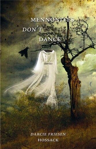 Mennonites Don't Dance by Darcie Friesen Hossack