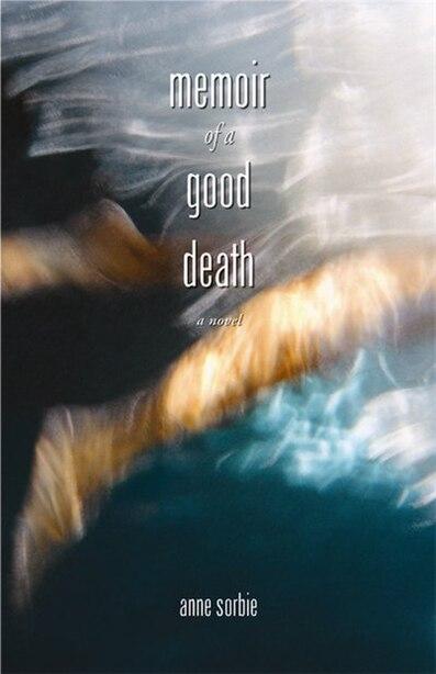 Memoir of a Good Death by Anne Sorbie