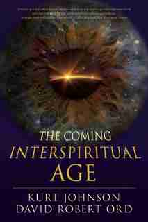 The Coming Interspiritual Age by Kurt Johnson
