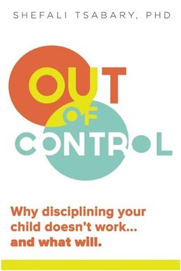 Book Out of Control: Why Disciplining Your Child Doesn't Work and What Will by Shefali Tsabary