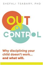 Out of Control: Why Disciplining Your Child Doesn't Work and What Will