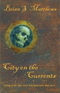 City On The Currents by Brian S. Matthews