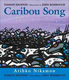 Caribou Song: Atihko Nikamon by Tomson Highway