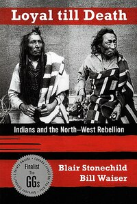 Loyal Till Death: Indians and the North-West Rebellion