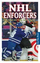 Nhl Enforcers: The Rough and Tough Guys of Hockey
