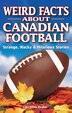 Weird Facts About Canadian Football: Strange, Wacky & Hilarious Stories by Stephen Drake