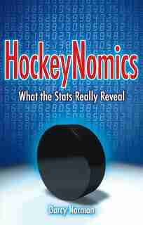 HockeyNomics: What the Stats Really Reveal by Darcy Norman