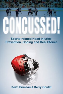 Book Concussed!: Sport-related Head Inuries: Prevention, Coping And Real Stories by Kerry Goulet