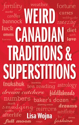 Book Weird Canadian Traditions and Superstitions by Lisa Wojna