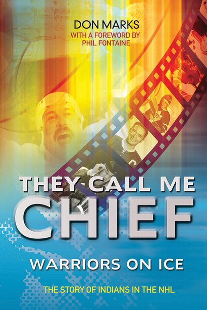 They Call Me Chief: Warriors on Ice by Don Marks