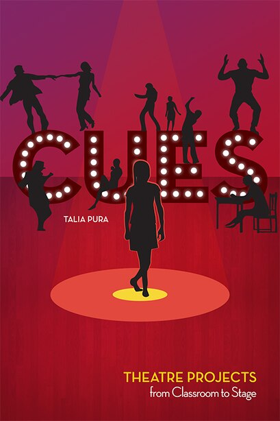 Cues: Theatre Projects from Classroom to Stage by Talia Pura