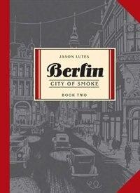 Berlin: City of Smoke, Book Two by Jason Lutes