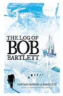 The Log of Bob Bartlett: The True Story of Forty Years of Seafaring and Exploration