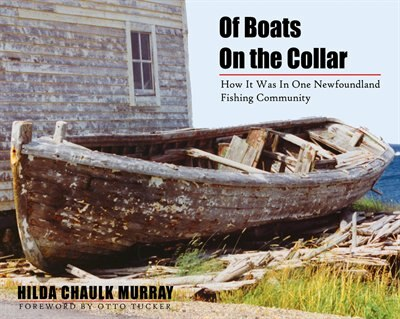 Of Boats On The Collar: How It Was In One Newfoundland Fishing Community by Hilda Chaulk Murray