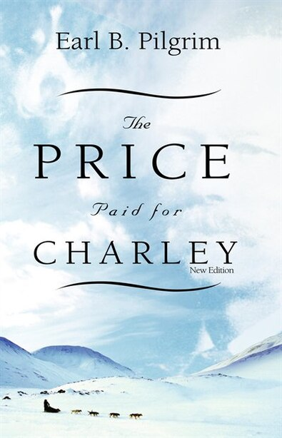 The Price Paid For Charley by Earl B. Pilgrim