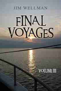 Final Voyages Volume Iii by Jim Wellman