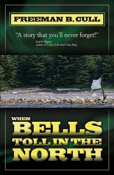 When Bells Toll In The North by Freeman B. Cull
