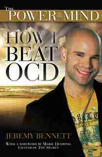The Power Of The Mind: How I Beat Ocd by Jeremy Bennett