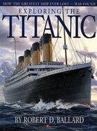 Exploring the Titanic: A Madison Original 100th Anniversary Edition