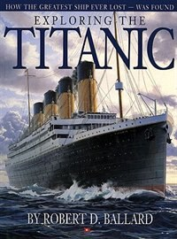 Exploring the Titanic: How The Greatest Ship Ever Lost ? Was Found