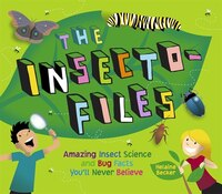 The Insecto-files: Amazing Insect Science and Bug Facts Youll Never Believe