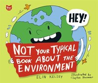 Not Your Typical Book About the Environment: Not Your Typical Book About the Environment