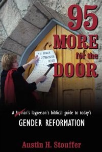 95 More For The Door: A Layperson's biblical guide to today's gender reformation by Austin H. Stouffer