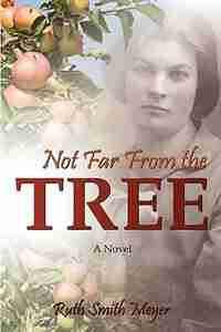 NOT FAR FROM THE TREE by Ruth Smith Meyer