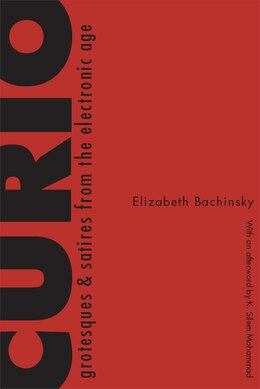 Book CURIO: Grotesques & Satires From the Electronic Age by Elizabeth Bachinsky