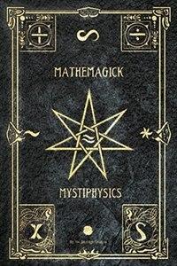 Mathemagick & Mystiphysics: The Probabilities of Pandemonium by James Davidge