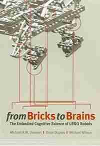 From Bricks to Brains: The Embodied Cognitive Science of LEGO Robots by Michael Dawson