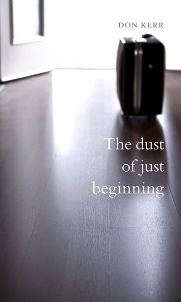 The dust of just beginning: Poetry by Don Kerr
