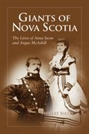 Giants of Nova Scotia: The Lives of Anna Swan and Angus McAskill