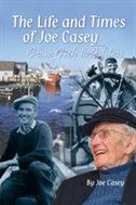 Life and Times of Joe Casey: From Fish to Politics by Joe Casey