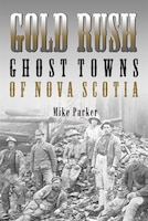 Gold Rush Ghost Towns of Nova Scotia