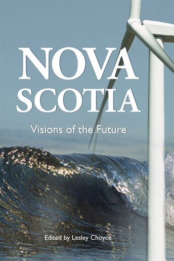 Nova Scotia Visions of the Future by Lesley Choyce