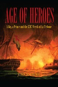 Age Of Heroes: A Boy, A Prince And 1797 Wreck Of La Tribune by John Dickie