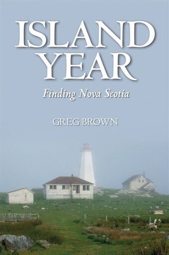 Island Year: Finding Nova Scotia by Greg Brown