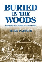 Buried in the Woods: Sawmill Ghost Towns of Nova Scotia