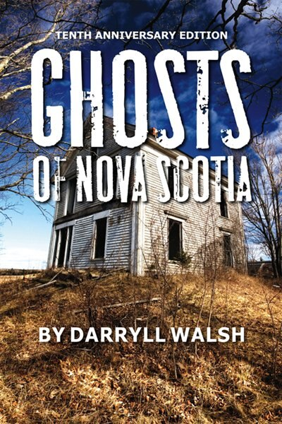 Ghosts Of Nova Scotia 10th Anniversary Edition by Darryll Walsh
