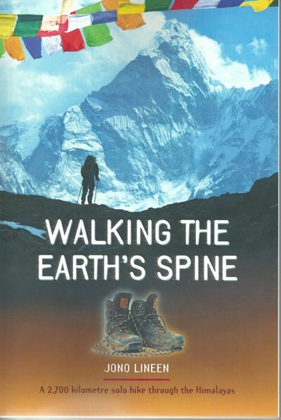 Walking the Earth's Spine: A 2700 Kilometer Solo Hike Through the Himalayas by Jono Lineen