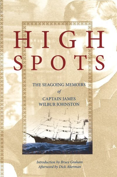 High Spots: The Seagoing Memoirs of Captain James Wilbur Johnston by James Johnston