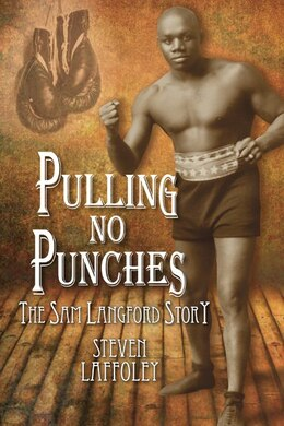 Book Pulling No Punches: The Sam Langford Story by Steven Laffoley