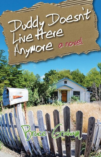 Duddy Doesn't Live Here Anymore: A Novel by Bruce Graham