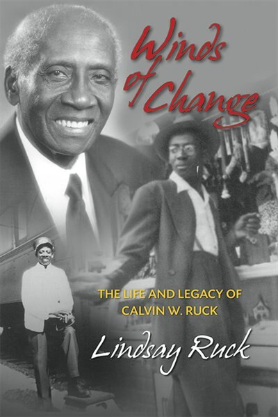 Winds of Change: Life and Legacy of Calvin W. Ruck by Lindsay Ruck