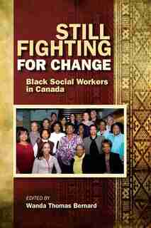 Still Fighting for Change: Black Social Workers in Canada by Wanda Bernard